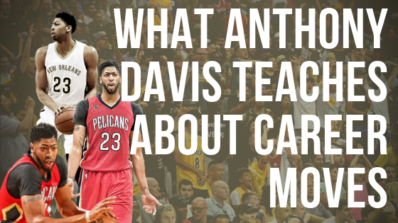 What the Anthony Davis Trade can Teach You about Career Moves